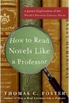 How to Read Novels Like a Professor: A Jaunty Exploration of the World's Favorite Literary Form..