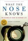 What the Nose Knows (Hardcover) - The Science of Scent in Everyday Life