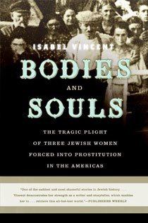 Bodies and Souls: The Tragic Plight of Three Jewish Women Forced Into Prostitution in the Americas (Paperback)