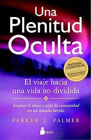 "<font title=""Una plenitud oculta / A Hidden Wholeness (Paperback) - Spanish Edition"">Una plenitud oculta / A Hidden Wholeness...</font>"