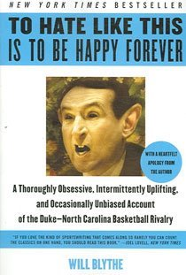 To Hate Like This Is to Be Happy Forever: A Thoroughly Obsessive, Intermittently Uplifting, and Occasionally Unbiased Account of the Duke-North Caroli (Paperback)