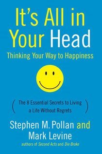 It's All in Your Head (Thinking Your Way to Happiness): The 8 Essential Secrets to Leading a Life Without Regrets (Paperback)