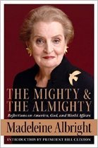 The Mighty and the Almighty : Reflections on America, God, and World Affairs (Hardcover)