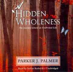 A Hidden Wholeness (CD / Unabridged)
