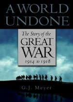 A World Undone: The Story of the Great War, 1914 to 1918 (Hardcover)