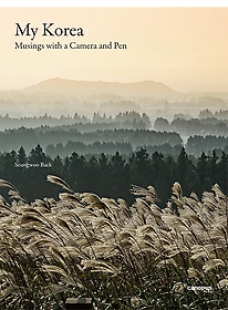 My Korea : Musings with a Camera and Pen