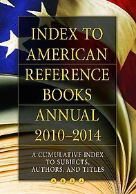 Index to American Reference Books Annual 2010-2014 (Hardcover) : A Cumulative Index to Subjects, Authors, and Titles (Arba an