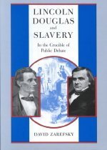 Lincoln, Douglas, and Slavery: In the Crucible of Public Debate (Paperback/ 2nd Ed.)