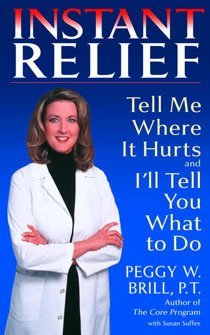 Instant Relief: Tell Me Where It Hurts and I'll Tell You What to Do (Paperback)