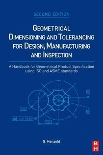 Geometrical Dimensioning and Tolerancing for Design, Manufacturing and Inspection: A Handbook for Geometrical Product Specification Using ISO and Asme (Hardcover/ 2nd Ed.)