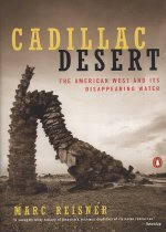 Cadillac Desert: The American West and Its Disappearing Water (Paperback/ Revised and Upd)