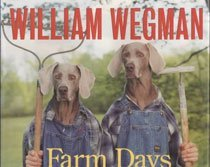 William Wegman's Farm Days : Or How Chip Learnt an Important Lesson on the Farm or a Day in the Country or Hip Chip's (Hardcover )