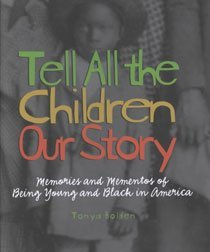 Tell All the Children Our Story: Memories and Mementos of Being Young and Black in America (Hardcover)