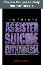 """<font title=""""Future of Assisted Suicide and Euthanasia (Hardcover) """">Future of Assisted Suicide and Euthanasi...</font>"""