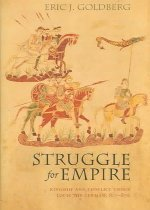 Struggle for Empire: Kingship and Conflict Under Louis the German, 817-876 (Hardcover)