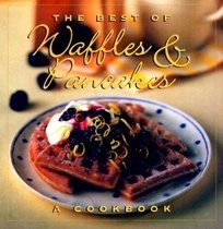 The Best of Waffles and Pancakes : A Cookbook (Hardcover )