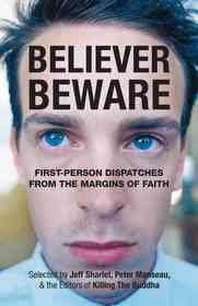 Believer, Beware: First-Person Dispatches from the Margins of Faith (Paperback)
