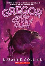 Underland Chronicles #5 : Gregor and the Code of Claw (Paperback/ Reprint)