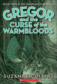 Underland Chronicles #3 : Gregor and the Curse of the Warmbloods (Paperback/ Reprint)