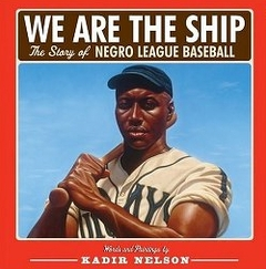 We Are the Ship: The Story of Negro League Baseball (Hardcover/ Picture/Wordless)