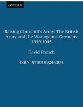 Raising Churchills Army: The British Army and the War Against Germany 1919-1945 (Paperbac..