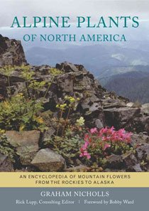 Alpine Plants of North America: An Encyclopedia of Mountain Flowers from the Rockies to Alaska (Hardcover)