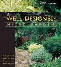 The Well-Designed Mixed Garden: Building Beds and Borders with Trees, Shrubs, Perennials, Annuals, and Bulbs (Hardcover)