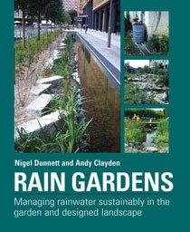 Rain Gardens: Managing Rainwater Sustainably in the Garden and Designed Landscape (Hardcover)