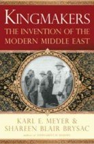 Kingmakers: The Invention of the Modern Middle East (Hardcover)