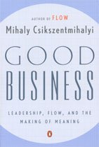 Good Business - Leadership,Flow,And The Making Of Meaning (Paperback)