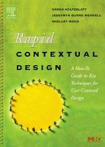 Rapid Contextual Design: A How-To Guide to Key Techniques for User-Centered Design (Paperback)