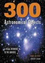 300 Astronomical Objects: A Visual Reference to the Universe (Hardcover)