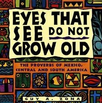 Eyes That See Do Not Grow Old: The Proverbs of Mexico, Central and South America (Paperback)