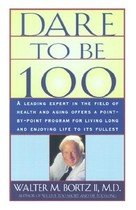 Dare to Be 100: 99 Steps to a Long, Healthy Life (Paperback)
