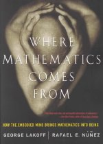 Where Mathematics Come from: How the Embodied Mind Brings Mathematics Into Being (Paperbac..