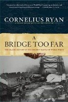Bridge Too Far: The Classic History of the Greatest Airborne Battle of World War II (Paperback)