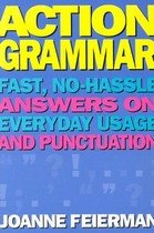 Action Grammar: Fast, No-Hassle Answers on Everyday Usage and Punctuation (Paperback)