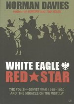 White Eagle, Red Star: The Polish-Soviet War 1919-20 and The Miracle on the Vistula (Pap..