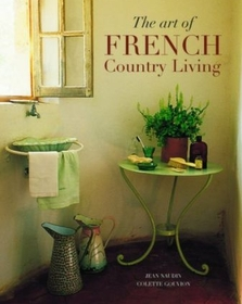 The Art Of French Country Living (Hardcover)