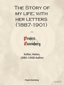 """<font title=""""The Story of my life; with her letters (1887-1901) and a supplementary account of her education, including passages from the reports and letters of her teacher, Anne Mansfield Sullivan, by John Albert Macy"""">The Story of my life; with her letters...</font>"""