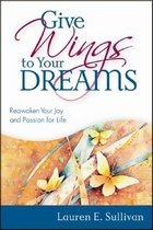 """<font title=""""Give Wings to Your Dreams: Reawaken Your Joy and Passion for Life (Paperback) """">Give Wings to Your Dreams: Reawaken Your...</font>"""