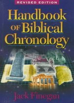 Handbook of Biblical Chronology: Principles of Time Reckoning in the Ancient World and Pro..