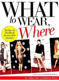 What to Wear, Where: The How-to Handbook for Any Style Situation (Paperback)