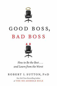 Good Boss, Bad Boss : How to Be the Best... and Learn from the Worst (Paperback)