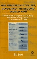 Mrs Fergusons Tea-Set, Japan, and the Second World War: The Global Consequences Following..