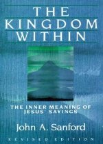 The Kingdom Within: The Inner Meaning of Jesus' Sayings (Paperback/ Revised)