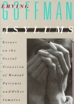 Asylums: Essays on the Social Situation of Mental Patients and Other Inmates (Paperback)