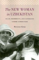 The New Woman in Uzbekistan: Islam, Modernity, and Unveiling Under Communism (Paperback)