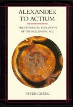 Alexander to Actium : The Historical Evolution of the Hellenistic Age (Hardcover )