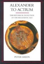 Alexander to Actium (Paperback, Reprint) - The Historical Evolution of the Hellenistic Age
